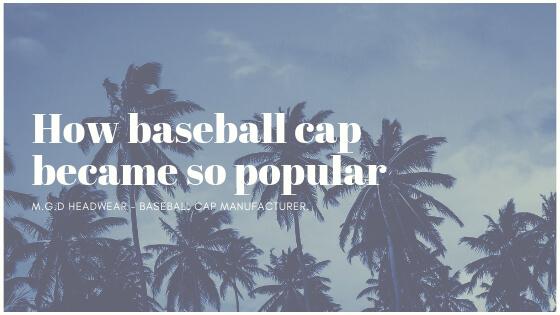 How baseball cap became so popular