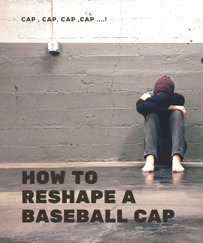 Easy ways to reshape a baseball cap