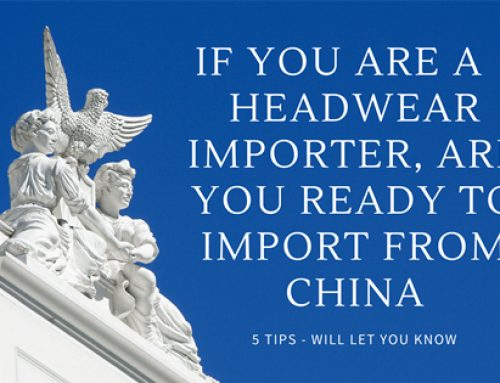 If You Are an Headwear Importer, Are You Ready to Import From China