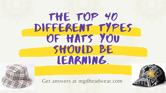 The top 40 different types of hats you should be learning.